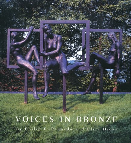 Voices in Bronze The Creation of a Sculpture By Richard McDermott Miller: Palmedo, Philip F.; With ...
