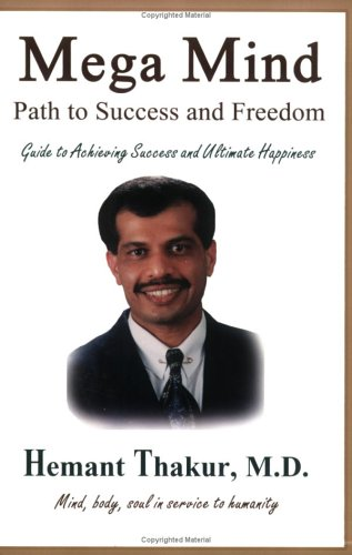 Mega Mind: Path to Success and Freedom: Guide to Achieving Success and Ultimate Happiness: Hemant ...