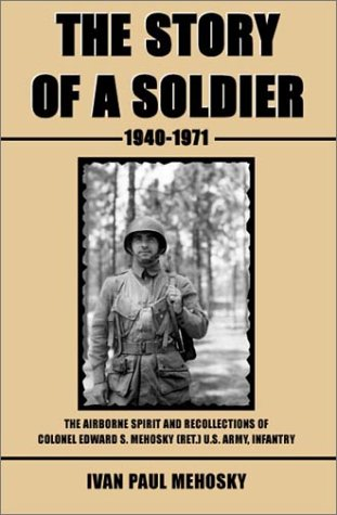 The Story of a Soldier, 1940-1971: The Airborne Spirit and Recollections of Colonel Edward S. Meh...