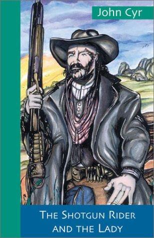 The Shotgun Rider and the Lady: John Cyr