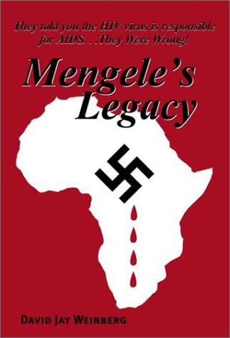 Mengele's Legacy: They told you the HIV virus is responsible for AIDS.They Were Wrong!: ...