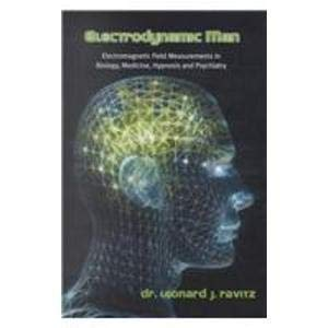 9781582442105: Electrodynamic Man: Electromagnetic Field Measurements in Biology, Medicine, Hypnosis and Psychiatry