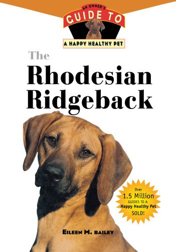 The Rhodesian Ridgeback: An Owner's Guide to: Bailey, Eileen M.