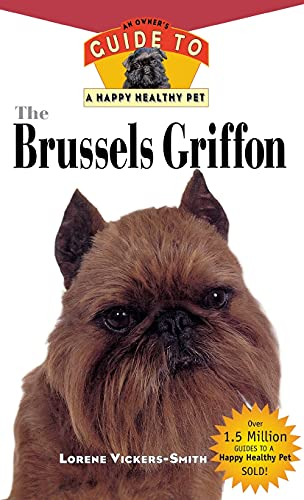 The Brussels Griffon: An Owner's Guide to a Happy Healthy Pet: Vickers-Smiith, Lorene
