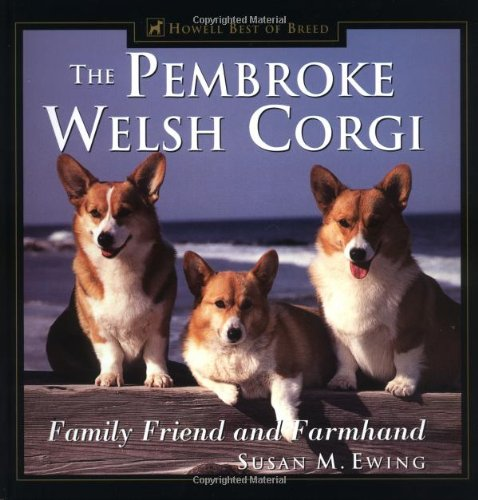 9781582451527: The Pembroke Welsh Corgi: Family Friend and Farmhand (Howell Best of Breed)