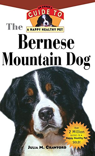 The Bernese Mountain Dog An Owner's Guide to a Happy Healthy Pet