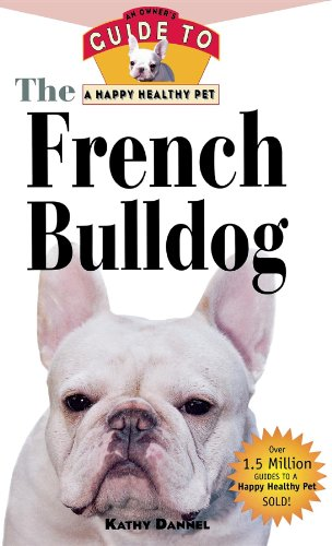 9781582451633: The French Bulldog: An Owner's Guide to a Happy Healthy Pet