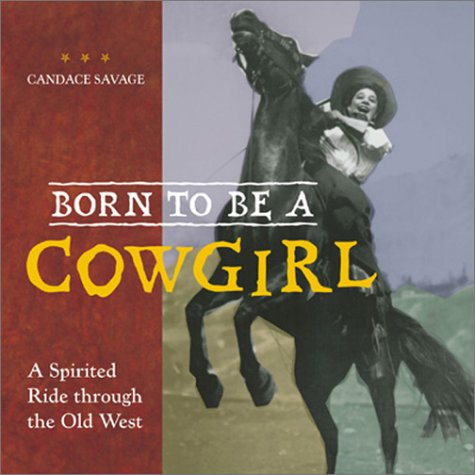9781582460192: Born to Be a Cowgirl: A Spirited Ride Through the Old West