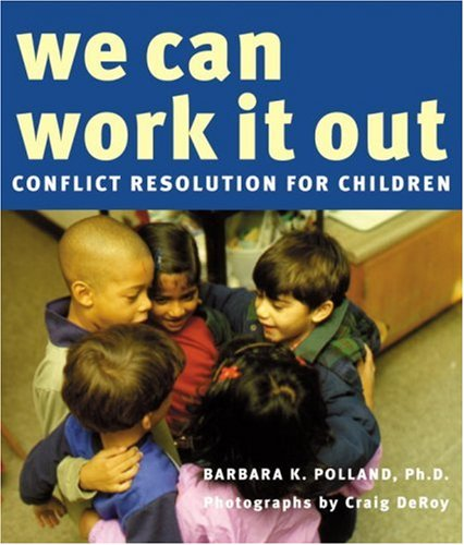 We Can Work It Out: Conflict Resolution: Polland Ph.D., Barbara