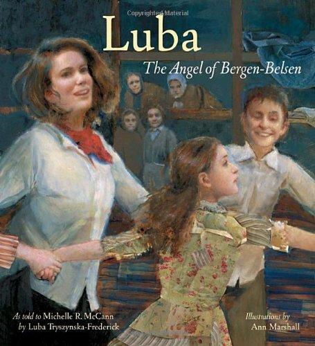 Luba: The Angel of Bergen-Belsen (Jane Addams Honor Book (Awards)): Luba Tryszynska-Frederick; Ann ...