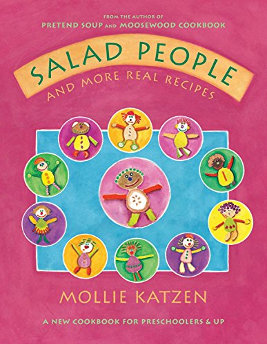Salad People and More Real Recipes: A New Cookbook for Preschoolers and Up (1582461414) by Mollie Katzen