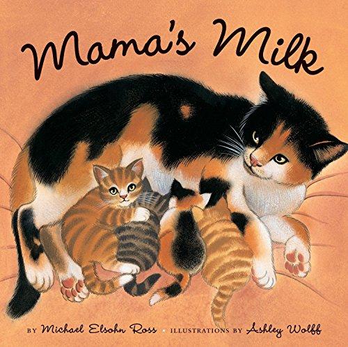 Mama's Milk: Ross, Michael Elsohn/Ashley Wolff