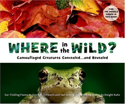 Where in the Wild?: Camouflaged Creatures Concealed... and Revealed: David Schwartz; Yael Schy