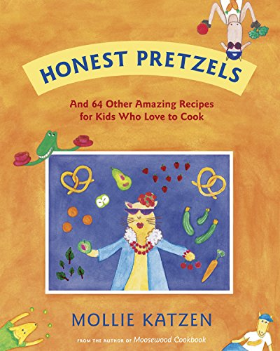 9781582463056: Honest Pretzels: And 64 Other Amazing Recipes for Cooks Ages 8 & Up