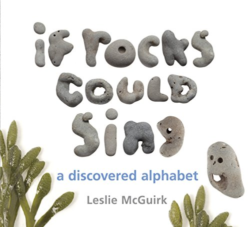 If Rocks Could Sing: A Discovered Alphabet: Leslie McGuirk