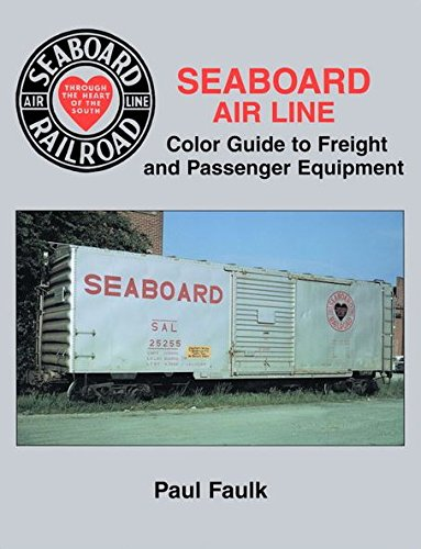 Seaboard Air Line Color Guide to Freight and Passenger Equipment: Faulk, Paul