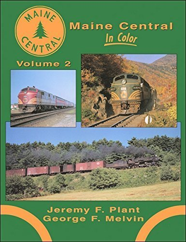 Maine Central in Color Volume 2: Plant, Jeremy F.   Melvin, George F.