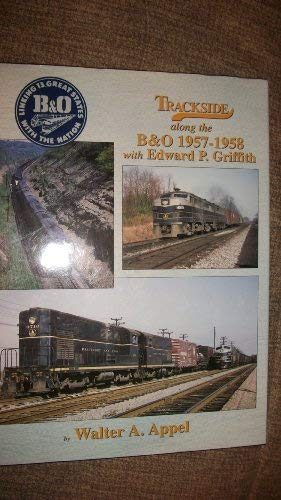 Trackside along the B&O 1957-1958 with Edward: Walter A. Appel