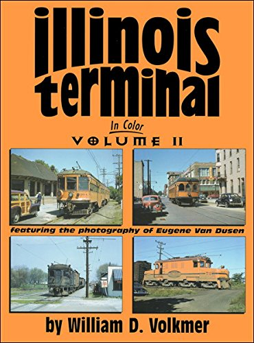 Illinois Terminal in Color, Vol. 2: William Volkmer