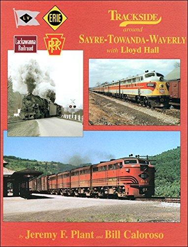 Trackside around Sayre-Towanda-Waverly with Lloyd Hall: Jeremy F. Plant;