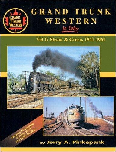 9781582481128: Grand Trunk Western in Color, Vol. 1: Steam & Green 1941-1961