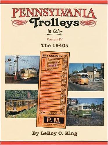 Pennsylvania Trolleys in Color, Vol. 4: The 1940s: LeRoy O. King