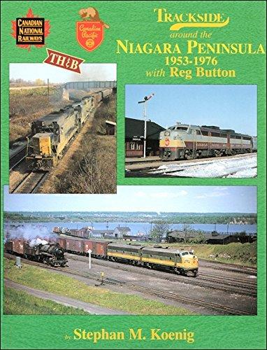 Trackside Around the Niagra Peninsula 1953-1976 with Reg Button: Stephan M. Koenig