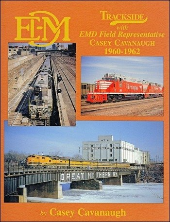 Trackside with EMD Field Representative Casey Cavanaugh 1960-1962: Cavanaugh, Casey
