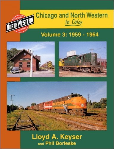 Chicago and North Western in Color, Vol.: Lloyd Keyser, Phil