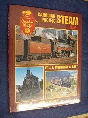 Canadian Pacific Stean in Color Vol. 1: Holland, Kevin J.