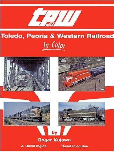 Toledo, Peoria & Western in Color: Kujawa, Roger &