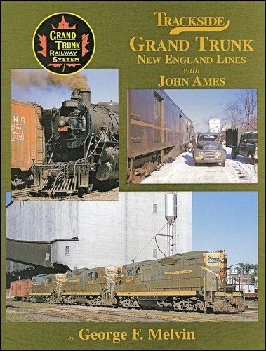 Trackside Grand Trunk New England Lines with John Ames: Melvin, George F.