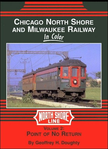 Chicago, North Shore & Milwaukee in Color, Vol. 2: Point of No Return: Geoffrey H. Doughty