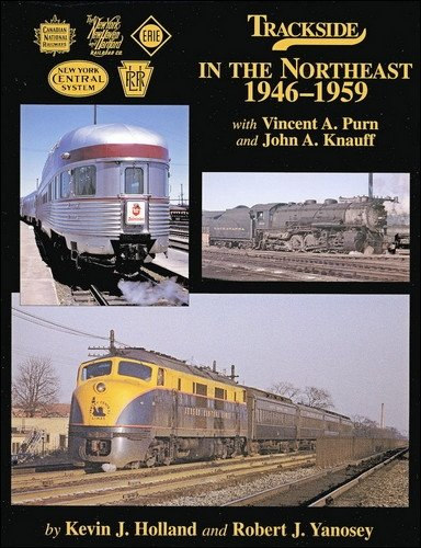 Trackside in the Northeast 1946-1959.: Holland, Kevin J.