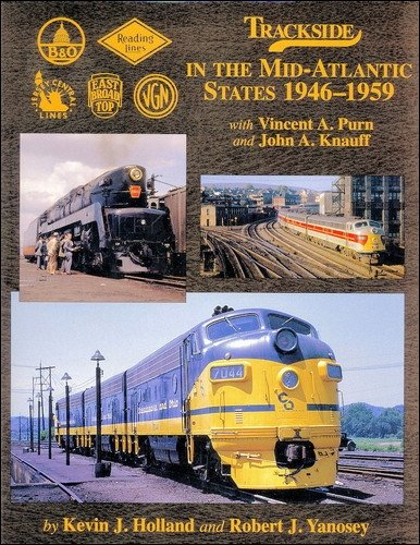 Trackside in the Mid-Atlantic States 1946-1959 with Vincent A. Purn and John A. Knauff: Holland, ...