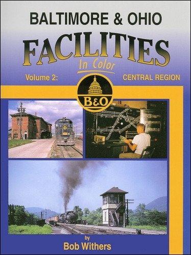 9781582482736: Baltimore & Ohio Facilities in Color, Vol. 2: Central Region
