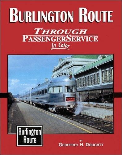 Burlington Route Through Passenger Service in Color: Geoffrey H. Doughty