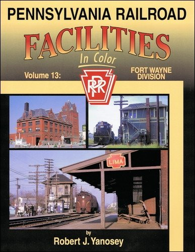 9781582483238: Pennsylvania Railroad Facilities in Color, Vol. 13: Fort Wayne Division