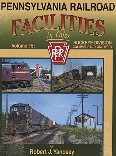Pennsylvania Railroad Facilities In Color Vol. 15: Buckeye Division, Columbus Union Depot - West: ...
