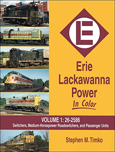 9781582483917: Erie Lackawanna Power in Color, Vol. 1: Switchers, Medium HP Roadswitchers, and Passenger Units