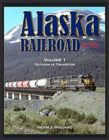 Alaska Railroad In Color Vol. 1: Decades of Transition: Kevin J. Holland