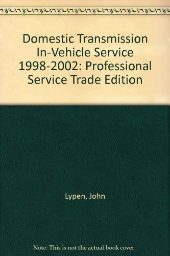 Domestic Transmission In-Vehicle Service 1998-2002: Professional Service Trade Edition: John Lypen