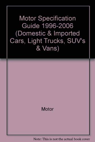 Motor Specification Guide 1996-2006 (Domestic & Imported Cars, Light Trucks, SUV's & ...