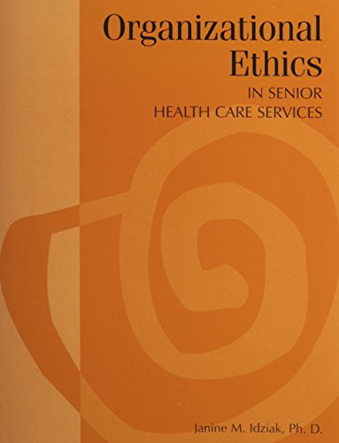 ORGANIZATIONAL ETHICS IN SENIOR HEALTH CARE SERVICES: IDZIAK JANINE M