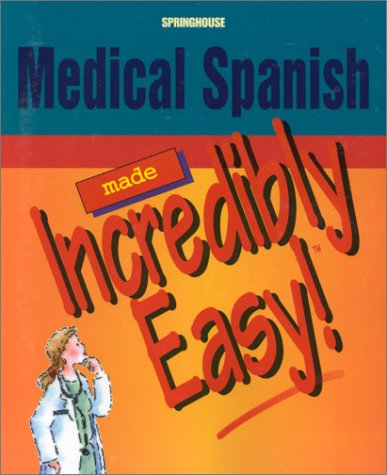 9781582550404: Medical Spanish Made Incredibly Easy!