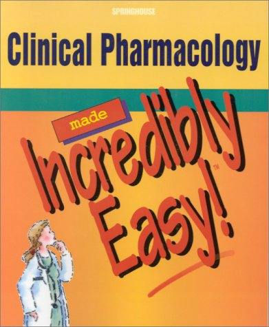 Clinical Pharmacology Made Incredibly Easy! (Incredibly Easy!
