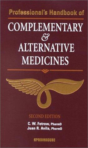 Professional's Handbook of Complementary & Alternative Medicines (1582550980) by Charles W. Fetrow; Juan R. Avila