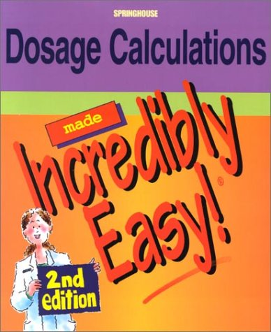 9781582551340: Dosage Calculations Made Incredibly Easy! (Incredibly Easy! Series®)