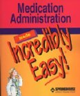 9781582552224: Medication Administration Made Incredibly Easy