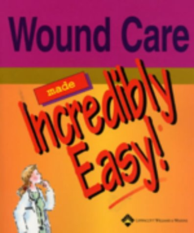9781582552262: Wound Care Made Incredibly Easy! (Incredibly Easy! Series®)